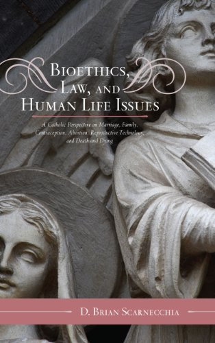 Bioethics, Law, and Human Life Issues A Catholic Perspective on Marriage, Family, Contraception, Abortion, Reproductive Technology, and Death and Dying 2nd 2010 edition cover