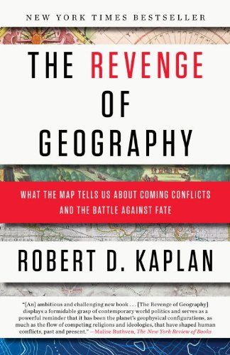 Revenge of Geography What the Map Tells Us about Coming Conflicts and the Battle Against Fate  2013 edition cover