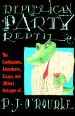 Republican Party Reptile The Confessions, Adventures, Essays and (Other) Outrages of P. J. O'Rourke N/A 9780871136220 Front Cover