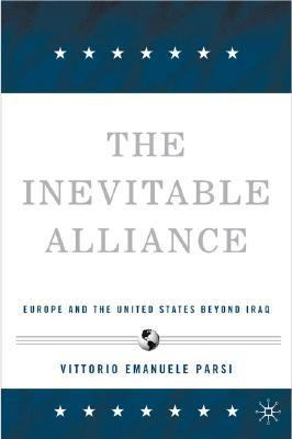 Inevitable Alliance Europe and the United States Beyond Iraq  2006 (Annotated) 9781403970220 Front Cover