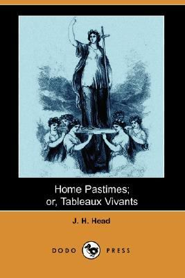 Home Pastimes; or, Tableaux Vivants  N/A 9781406544220 Front Cover
