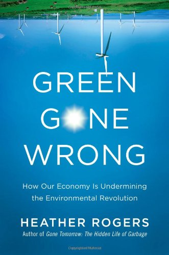 Green Gone Wrong How Our Economy Is Undermining the Environmental Revolution  2010 edition cover