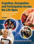 Cognition, Occupation, and Participation Across the Life Span Neuroscience, Neurorehabilitation, and Models of Intervention in Occupational Therapy 3rd 2011 edition cover