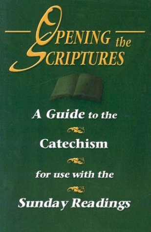 Opening the Scriptures : A Guide to the Catechism for Use with the Scripture Readings  2003 edition cover