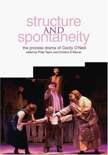 Structure and Spontaneity The Process Drama of Cecily O'Neill  2004 9781858563220 Front Cover