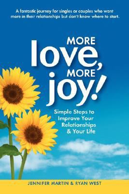 More Love, More Joy! Simple Steps to Improve Your Relationships and Your Life  2007 9781934681220 Front Cover