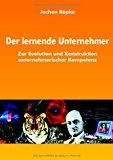Der lernende Unternehmer: Zur Evolution und Konstruktion  unternehmerischer Kompetenz N/A 9783831137220 Front Cover