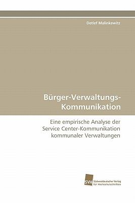 B�rger-Verwaltungs-Kommunikation Eine empirische Analyse der Service Center-Kommunikation kommunaler Verwaltungen N/A 9783838125220 Front Cover