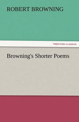 Browning's Shorter Poems  N/A 9783842481220 Front Cover
