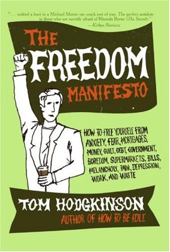 Freedom Manifesto How to Free Yourself from Anxiety, Fear, Mortgages, Money, Guilt, Debt, Government, Boredom, Supermarkets, Bills, Melancholy, Pain, Depression, Work, and Waste N/A edition cover