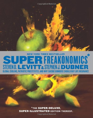 SuperFreakonomics, Illustrated Edition Global Cooling, Patriotic Prostitutes, and Why Suicide Bombers Should Buy Life Insurance  2010 9780061941221 Front Cover