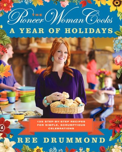 Pioneer Woman Cooks - A Year of Holidays 140 Step-by-Step Recipes for Simple, Scrumptious Celebrations N/A 9780062225221 Front Cover