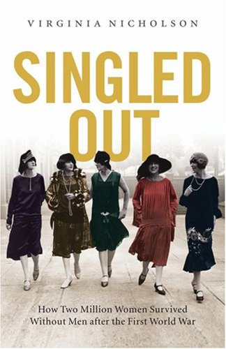 Singled Out How Two Million British Women Survived Without Men after the First World War  2008 edition cover