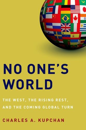 No One's World The West, the Rising Rest, and the Coming Global Turn  2013 edition cover