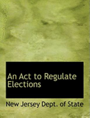 An Act to Regulate Elections:   2008 edition cover
