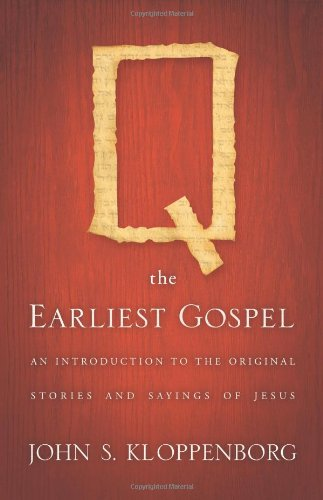 Q, the Earliest Gospel An Introduction to the Original Stories and Sayings of Jesus  2008 9780664232221 Front Cover