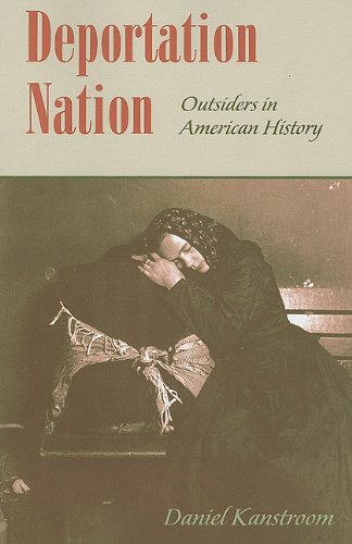Deportation Nation Outsiders in American History  2007 edition cover