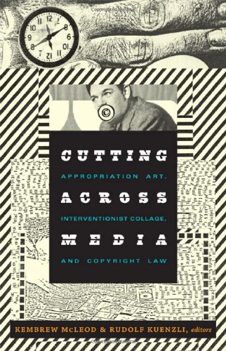 Cutting Across Media Appropriation Art, Interventionist Collage, and Copyright Law  2011 edition cover