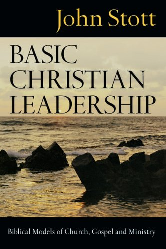 Basic Christian Leadership Biblical Models of Church, Gospel and Ministry  2006 9780830833221 Front Cover