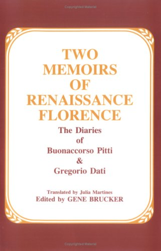 Two Memoirs of Renaissance Florence The Diaries of Buonaccorso Pitti and Gregorio Dati Reprint edition cover