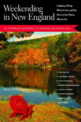 Weekending in New England 22 Complete Getaways to Pursue Your Passions  2003 9780881505221 Front Cover