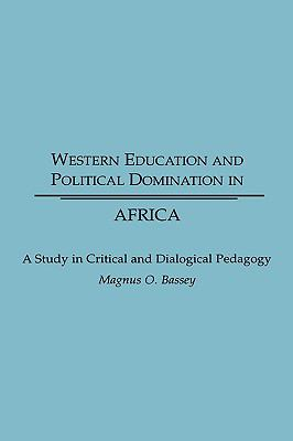 Western Education and Political Domination in Africa A Study in Critical and Dialogical Pedagogy  1999 edition cover