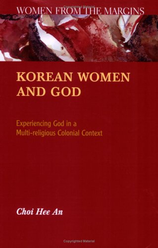 Korean Women and God Experiencing God in a Multi-Religious Colonial Context  2005 (Annotated) edition cover