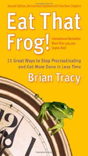 Eat That Frog! 21 Great Ways to Stop Procrastinating and Get More Done in Less Time 2nd 2008 9781576754221 Front Cover