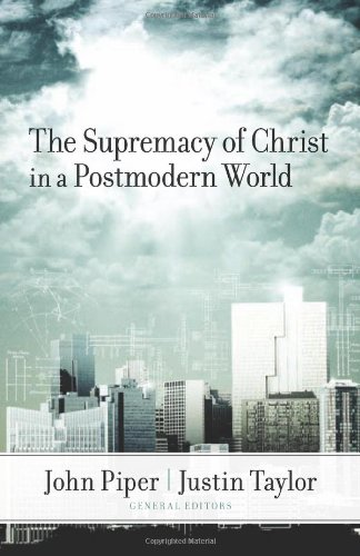 Supremacy of Christ in a Postmodern World   2007 edition cover