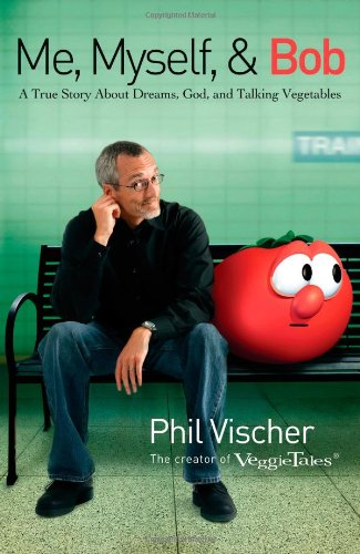 Me, Myself, and Bob A True Story about Dreams, God, and Talking Vegetables  2008 edition cover
