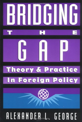 Bridging the Gap Theory and Practice in Foreign Policy N/A 9781878379221 Front Cover