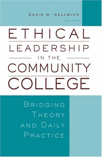 Ethical Leadership in the Community College Bridging Theory and Daily Practice  2007 edition cover