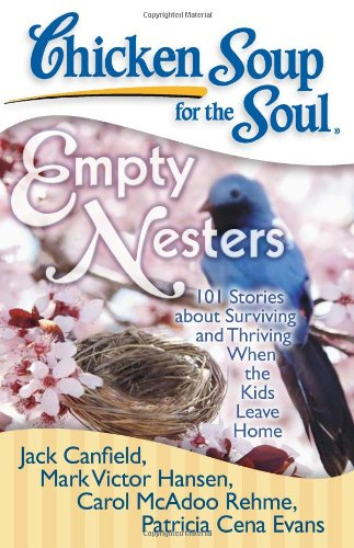 Chicken Soup for the Soul: Empty Nesters 101 Stories about Surviving and Thriving When the Kids Leave Home N/A 9781935096221 Front Cover