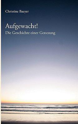 Aufgewacht ! Die Geschichte einer Genesung N/A 9783833446221 Front Cover