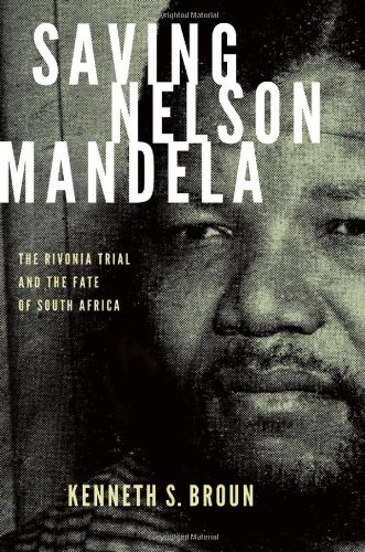 Saving Nelson Mandela The Rivonia Trial and the Fate of South Africa  2012 9780199740222 Front Cover