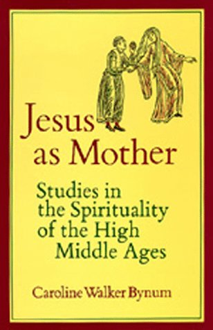 Jesus As Mother Studies in the Spirituality of the High Middle Ages N/A 9780520052222 Front Cover