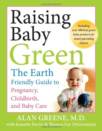 Raising Baby Green The Earth-Friendly Guide to Pregnancy, Childbirth, and Baby Care  2007 edition cover