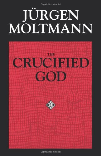 Crucified God The Cross of Christ As the Foundation and Criticism of Christian Theology N/A edition cover
