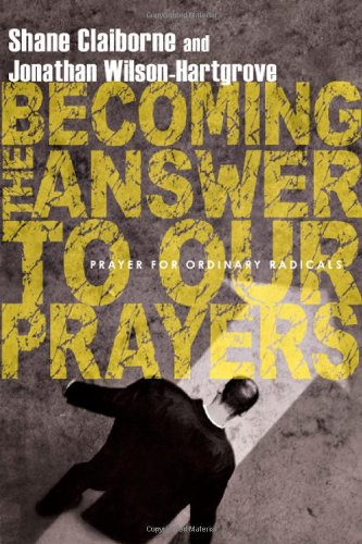 Becoming the Answer to Our Prayers Prayer for Ordinary Radicals  2008 edition cover