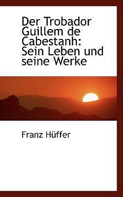 Trobador Guillem de Cabestanh : Sein Leben und seine Werke  2009 edition cover