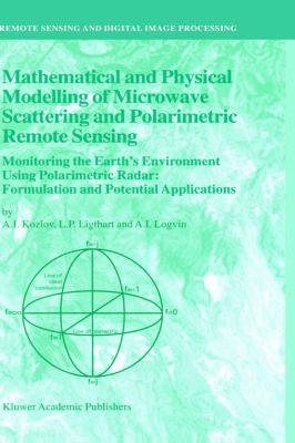 Mathematical and Physical Modelling of Microwave Scattering and Polarimetric Remote Sensing Monitoring the Earth's Environment Using Polarimetric Radar: Formulation and Potential Applications  2001 9781402001222 Front Cover