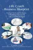 Life Coach Business Blueprint Practical Tools and Strategies for Building a Successful Life Coaching Business N/A 9781492255222 Front Cover