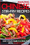 Amazing Chinese Stir-Fry Recipes Give Your Family a Healthy Meal in Minutes! N/A 9781494280222 Front Cover
