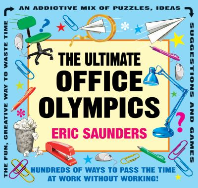 Ultimate Office Olympics Hundreds of Ways to Pass the Time at Work Without Working!  2010 9781554076222 Front Cover