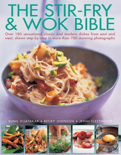 Stir-Fry and Wok Bible Over 180 Sensational Classic and Modern Dishes from East and West, Shown Step-by-Step in More Than  2012 edition cover