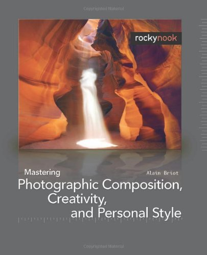 Mastering Photographic Composition, Creativity, and Personal Style   2009 edition cover