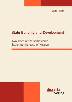 State Building and Development Two Sides of the Same Coin? Exploring the Case of Kosovo  2010 9783942109222 Front Cover