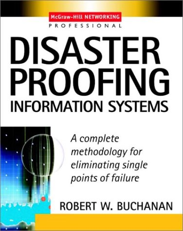 Disaster Proofing Information Systems A Complete Methodology for Eliminating Single Points of Failure  2003 9780071409223 Front Cover