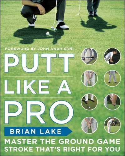 Putt Like a Pro Master the Ground Game Stroke That's Right for You  2008 9780071508223 Front Cover