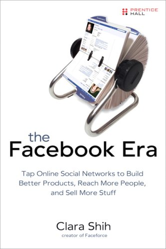Facebook Era : Tapping Online Social Networks to Build Better Products, Reach New Audiences, and Sell More Stuff  2009 9780137152223 Front Cover